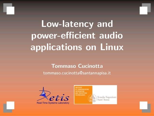Low-latency and power-efficient audio applications on Linux Tommaso Cucinotta tommaso.cucinotta@santannapisa.it