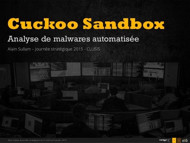 541Alain Sullam  Journée stratégique du CLUSIS  23 janvier 2015 Cuckoo Sandbox Analyse de malwares automatisée Alain Sul...