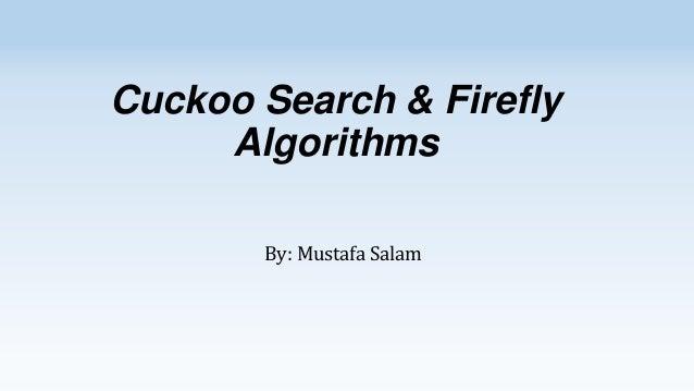 Cuckoo Search & Firefly Algorithms By: Mustafa Salam
