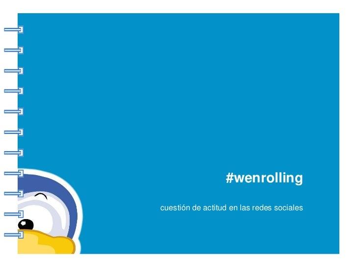 #wenrolling   cuestión de actitud en las redes sociales