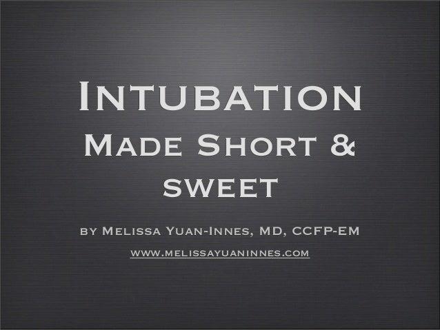 Intubation Made Short & sweet by Melissa Yuan-Innes, MD, CCFP-EM www.melissayuaninnes.com