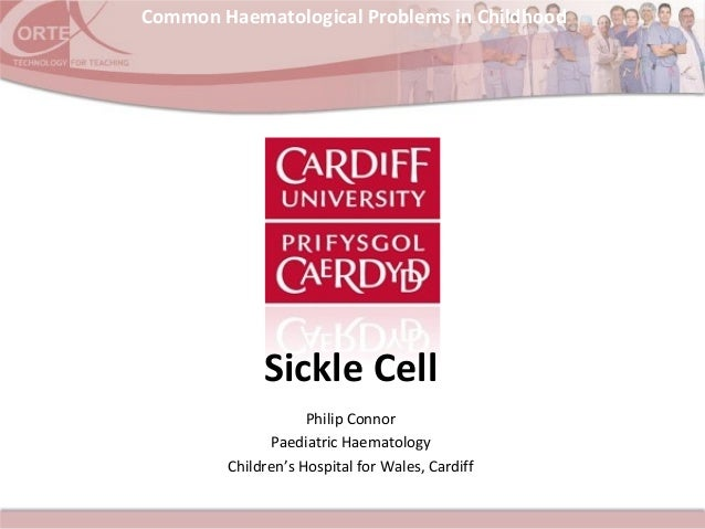 Common Haematological Problems in ChildhoodPhilip ConnorPaediatric HaematologyChildren's Hospital for Wales, CardiffSickle...