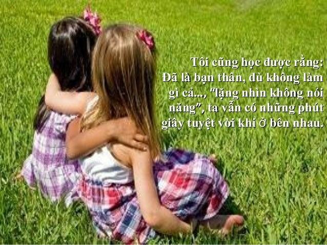 Tôi học được rằng:Tôi học được rằng: Tình bạn chân thành sẽ mãi lớn lênTình bạn chân thành sẽ mãi lớn lên dù cho có cách x...
