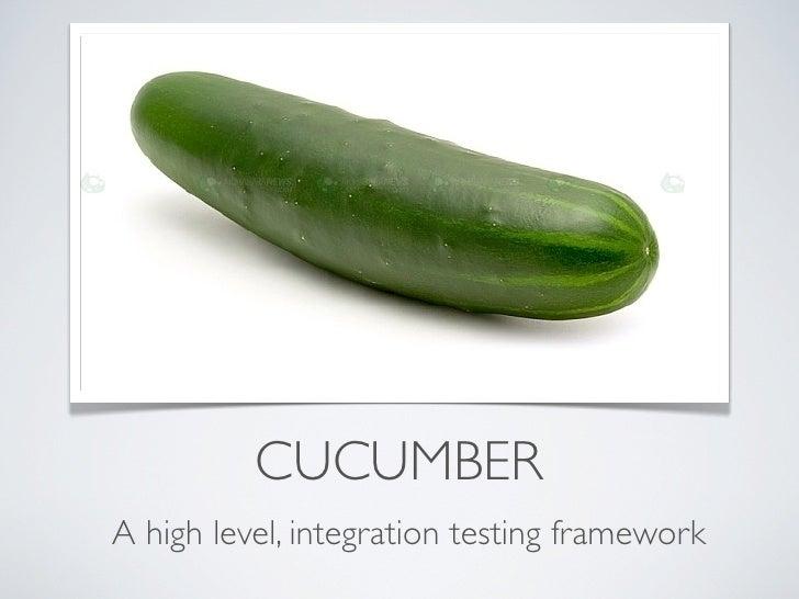 CUCUMBER A high level, integration testing framework