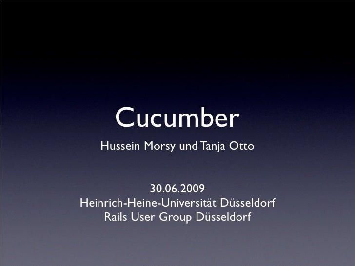 Cucumber    Hussein Morsy und Tanja Otto                30.06.2009 Heinrich-Heine-Universität Düsseldorf     Rails User Gr...