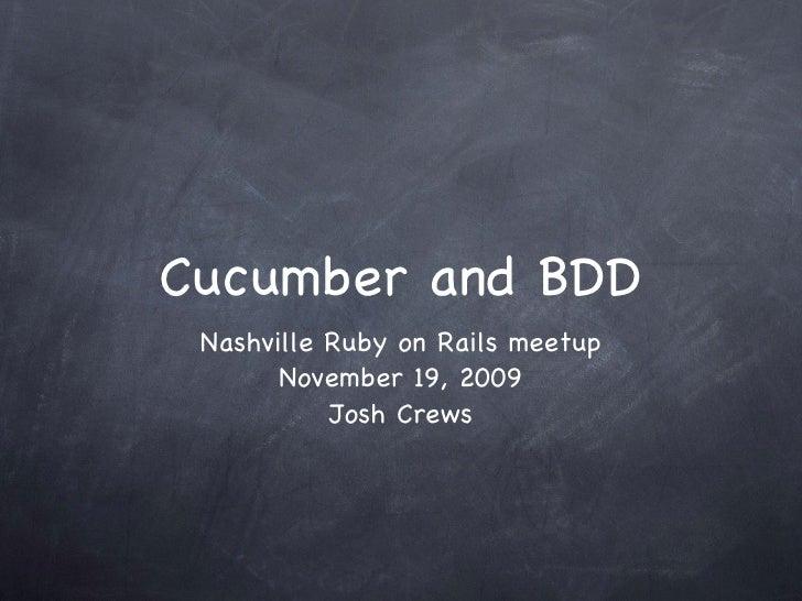 Cucumber and BDD <ul><li>Nashville Ruby on Rails meetup November 19, 2009 Josh Crews </li></ul>