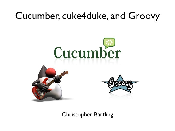Cucumber, cuke4duke, and Groovy               Christopher Bartling