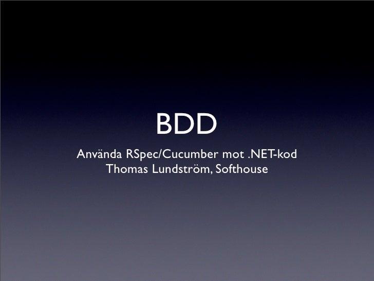 BDD Använda RSpec/Cucumber mot .NET-kod     Thomas Lundström, Softhouse