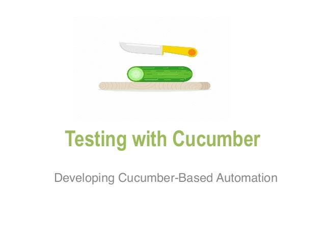 Testing with Cucumber Developing Cucumber-Based Automation
