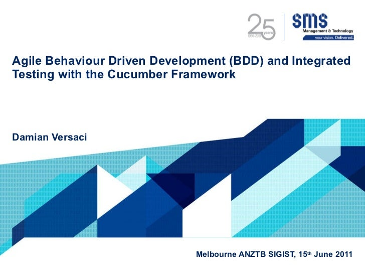 Agile Behaviour Driven Development (BDD) and Integrated Testing with the Cucumber Framework <ul><li>Damian Versaci  </li><...