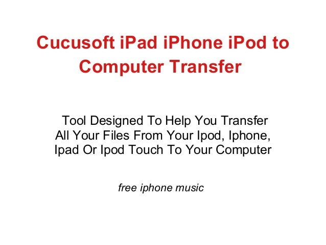 Cucusoft iPad iPhone iPod to Computer Transfer Tool Designed To Help You Transfer All Your Files From Your Ipod, Iphone, I...