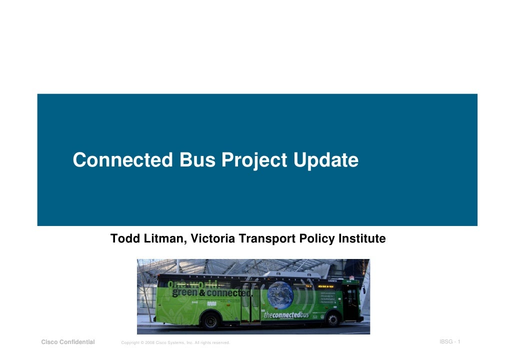 Connected Bus Project Update                        Todd Litman, Victoria Transport Policy Institute     Cisco Confidentia...