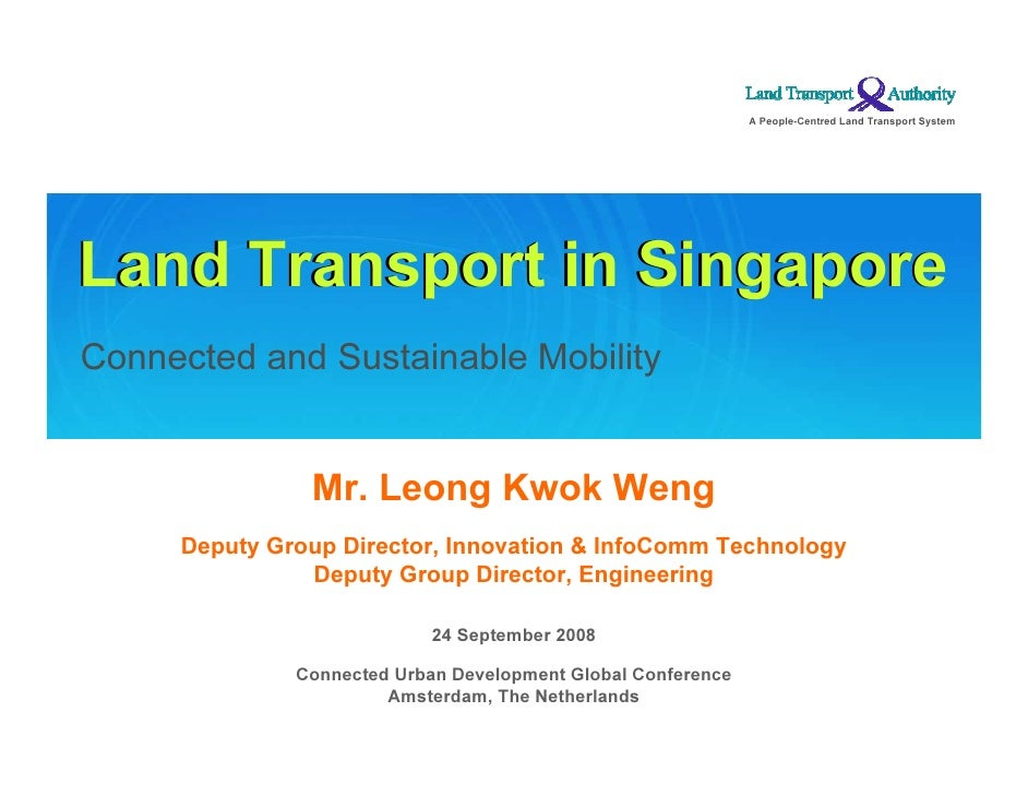 A People-C en t r ed L a n d T r a n s por t S y s t em     Land Transport in Singapore Connected and Sustainable Mobility...