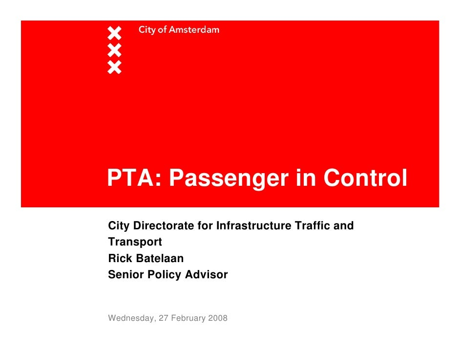PTA: Passenger in Control City Directorate for Infrastructure Traffic and Transport Rick Batelaan Senior Policy Advisor   ...
