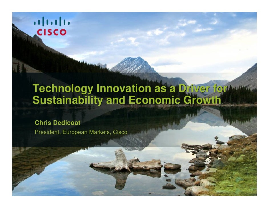 Technology Innovation as a Driver for            Sustainability and Economic Growth            Chris Dedicoat            P...