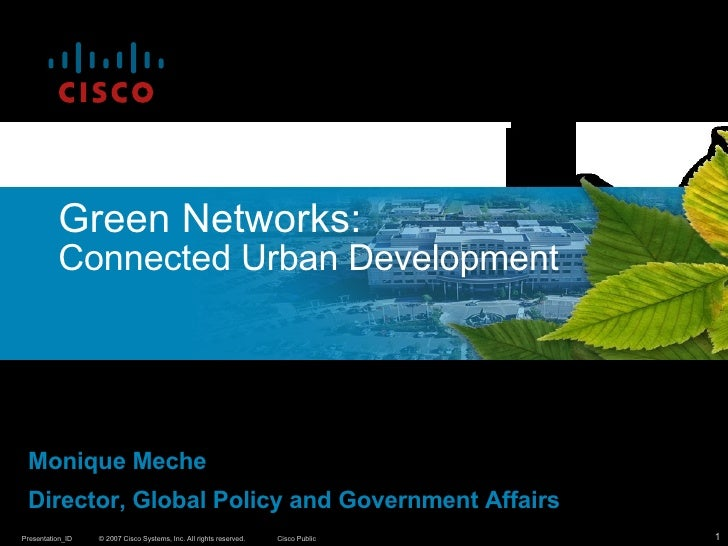 Green Networks:   Connected Urban Development   Monique Meche Director, Global Policy and Government Affairs