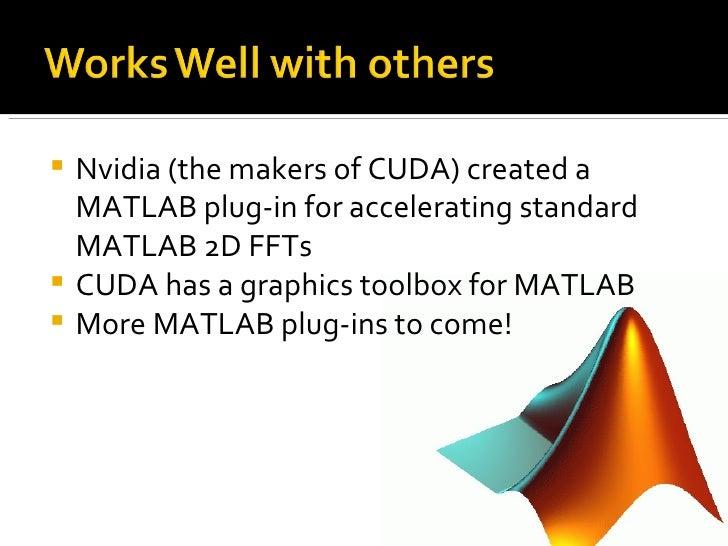 <ul><li>Nvidia (the makers of CUDA) created a MATLAB plug-in for accelerating standard MATLAB 2D FFTs  </li></ul><ul><li>C...