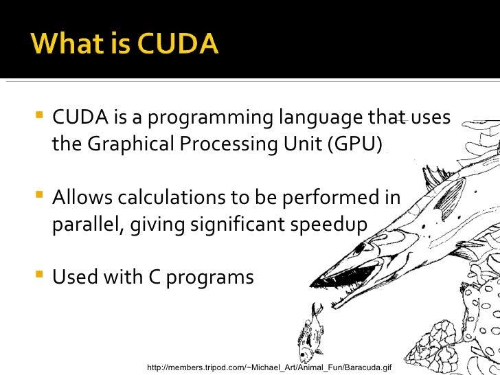 <ul><li>CUDA is a programming language that uses the Graphical Processing Unit (GPU) </li></ul><ul><li>Allows calculations...