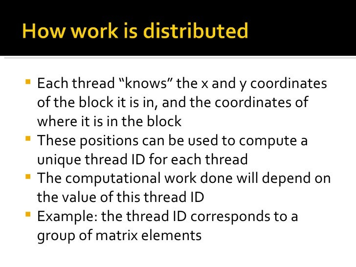 """<ul><li>Each thread """"knows"""" the x and y coordinates of the block it is in, and the coordinates of where it is in the block..."""