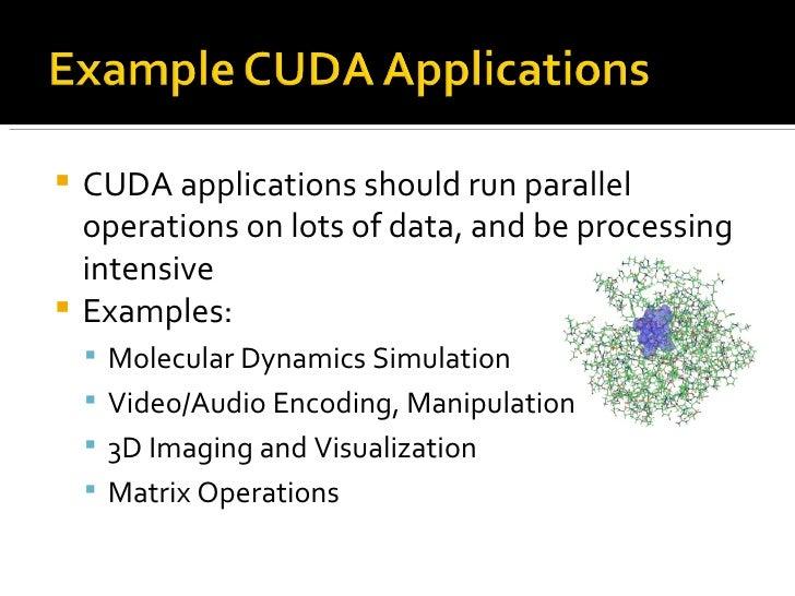<ul><li>CUDA applications should run parallel operations on lots of data, and be processing intensive </li></ul><ul><li>Ex...