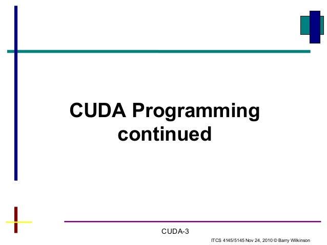 CUDA ProgrammingcontinuedITCS 4145/5145 Nov 24, 2010 © Barry WilkinsonCUDA-3