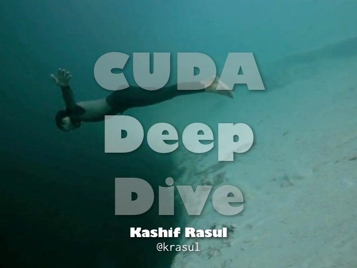 CUDADeep Dive Kashif Rasul    @krasul