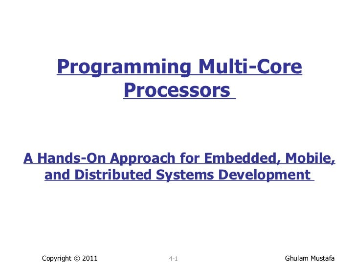 Programming Multi-Core Processors  A Hands-On Approach for Embedded, Mobile, and Distributed Systems Development  Copyrigh...