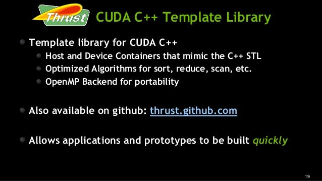 19 CUDA C++ Template Library Template library for CUDA C++ Host and Device Containers that mimic the C++ STL Optimized Alg...