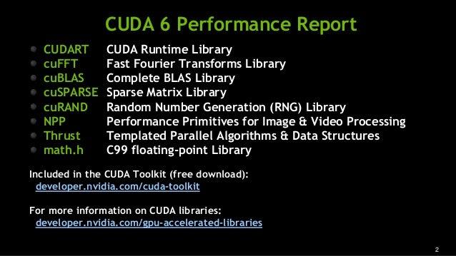 2 CUDA 6 Performance Report CUDART CUDA Runtime Library cuFFT Fast Fourier Transforms Library cuBLAS Complete BLAS Library...