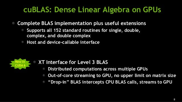 8 cuBLAS: Dense Linear Algebra on GPUs Complete BLAS implementation plus useful extensions Supports all 152 standard routi...