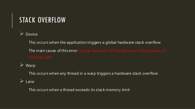 STACK OVERFLOW  Device This occurs when the application triggers a global hardware stack overflow The main cause of this ...
