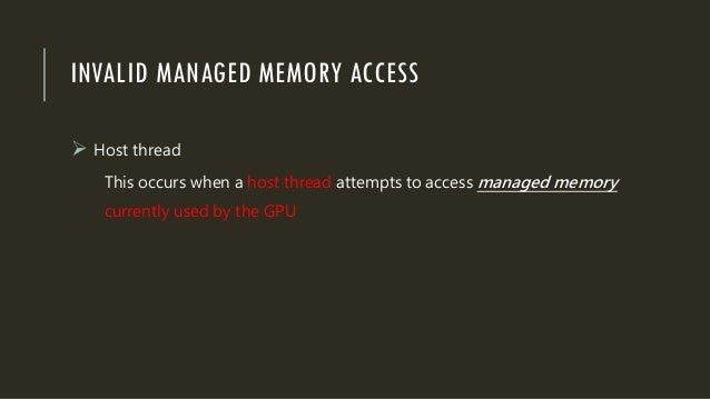 INVALID MANAGED MEMORY ACCESS  Host thread This occurs when a host thread attempts to access managed memory currently use...