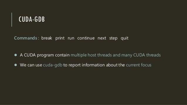 CUDA-GDB Commands : break print run continue next step quit  A CUDA program contain multiple host threads and many CUDA t...