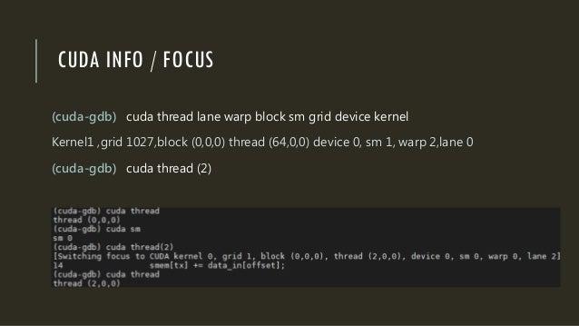 CUDA INFO / FOCUS (cuda-gdb) cuda thread lane warp block sm grid device kernel Kernel1 ,grid 1027,block (0,0,0) thread (64...