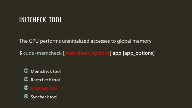 INITCHECK TOOL The GPU performs uninitialized accesses to global memory $ cuda-memcheck [memcheck_options] app [app_option...