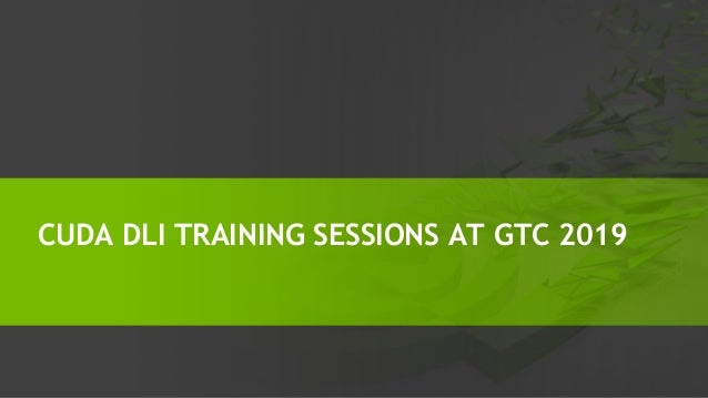 CUDA DLI TRAINING SESSIONS AT GTC 2019