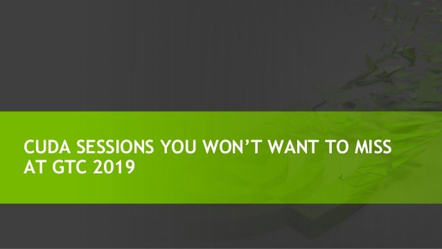 CUDA SESSIONS YOU WON'T WANT TO MISS AT GTC 2019