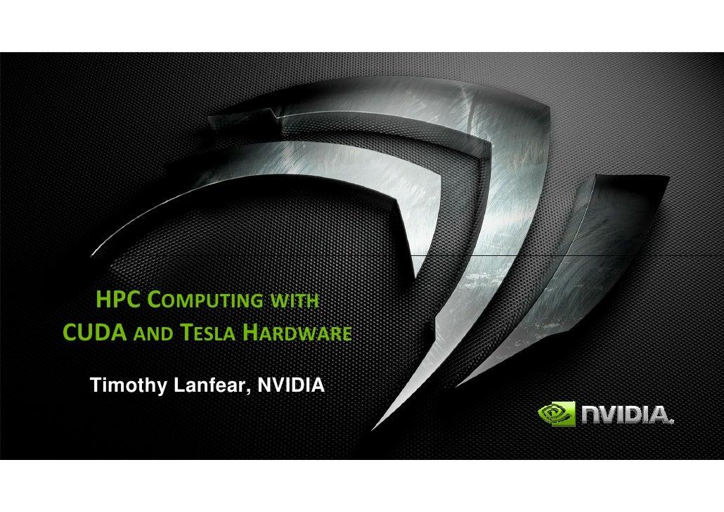 HPC COMPUTING WITHCUDA AND TESLA HARDWARE  Timothy Lanfear, NVIDIA