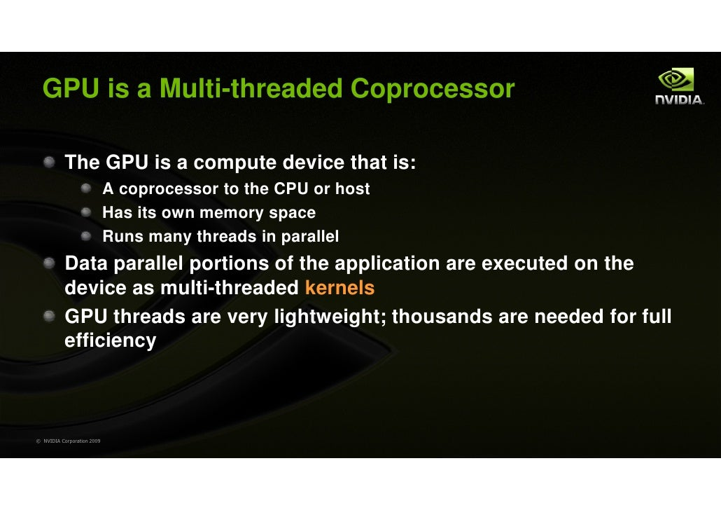 GPU is a Multi-threaded Coprocessor           The GPU is a compute device that is:                            A coprocesso...