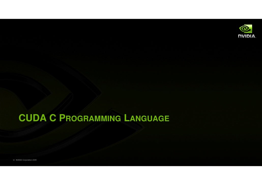CUDA C PROGRAMMING LANGUAGE© NVIDIA Corporation 2009