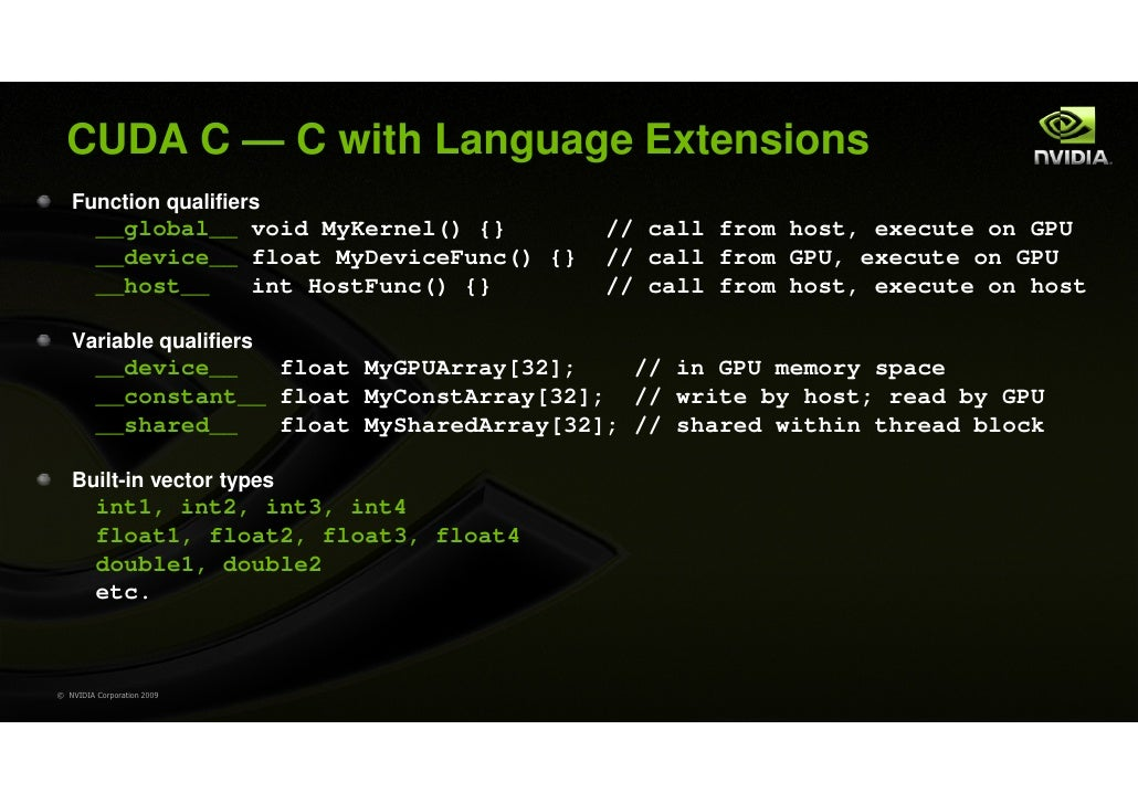 CUDA C — C with Language Extensions   Function qualifiers         __global__ void MyKernel() {}        // call from host, ...