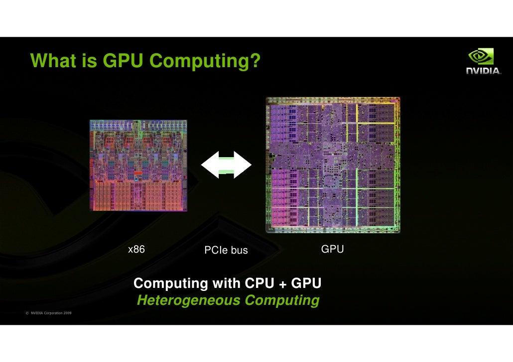 What is GPU Computing?                            x86      PCIe bus      GPU                            Computing with CPU...