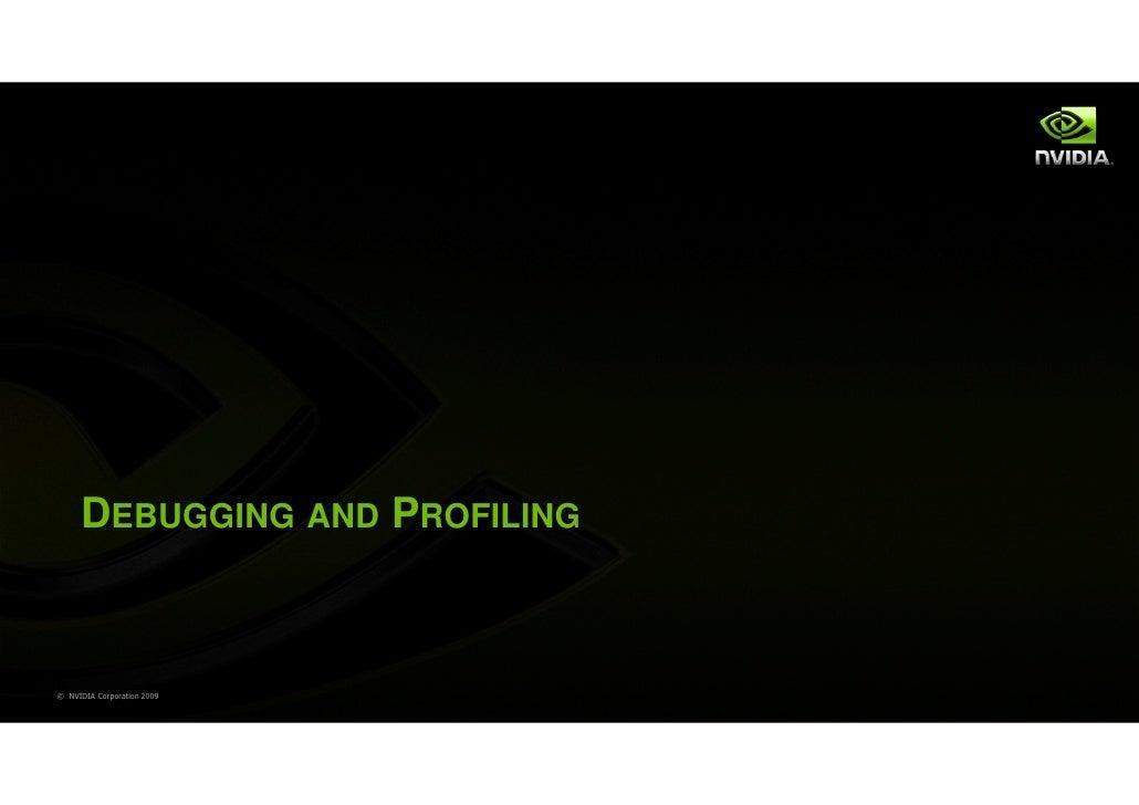 DEBUGGING AND PROFILING© NVIDIA Corporation 2009