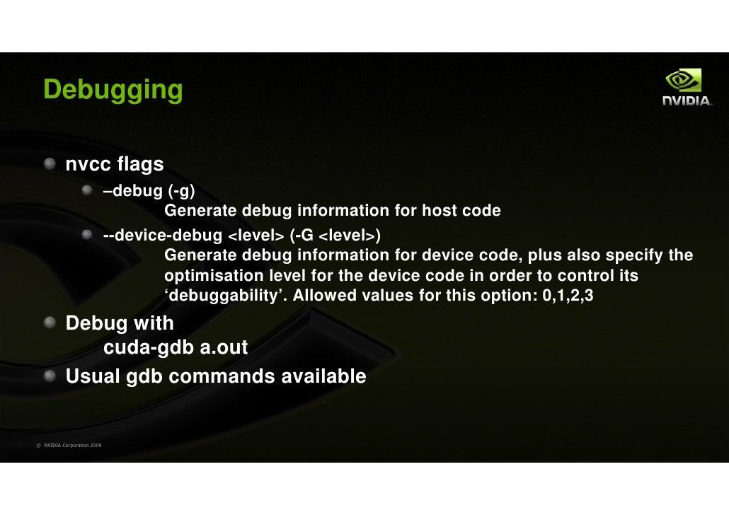 Debugging           nvcc flags                            –debug (-g)                                    Generate debug in...