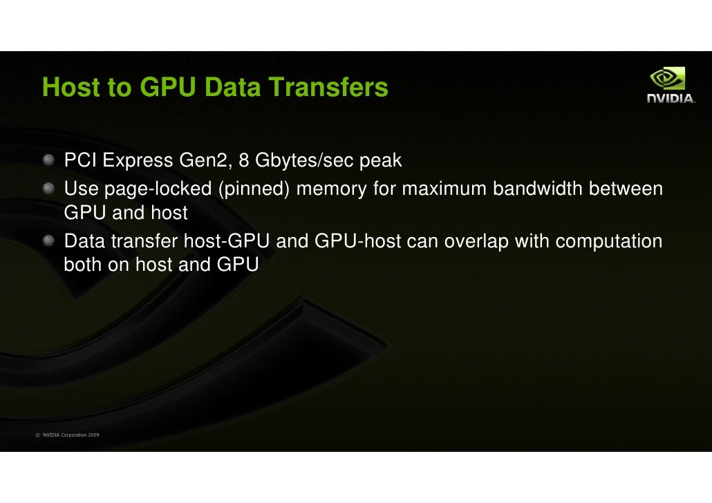 Host to GPU Data Transfers           PCI Express Gen2, 8 Gbytes/sec peak           Use page-locked (pinned) memory for max...