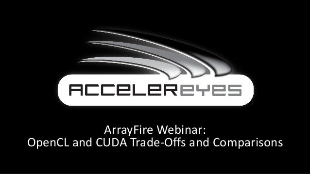 ArrayFire Webinar:OpenCL and CUDA Trade-Offs and Comparisons