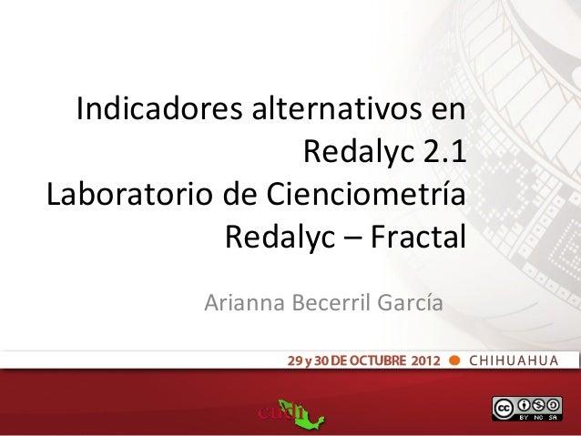 Indicadores alternativos en                  Redalyc 2.1Laboratorio de Cienciometría            Redalyc – Fractal         ...