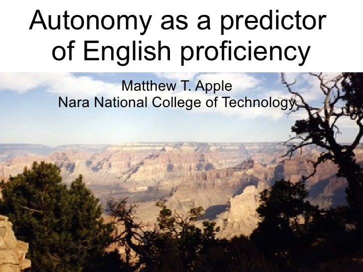 Autonomy as a predictor  of English proficiency Matthew T. Apple Nara National College of Technology
