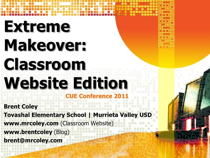 ExtremeMakeover:ClassroomWebsite Edition                    CUE Conference 2011Brent ColeyTovashal Elementary School | Mur...