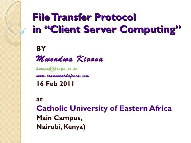 "File Transfer Protocol in  ""Client Server Computing""  BY Mwendwa Kivuva [email_address] www.transworldafrica.com 16 Feb 20..."